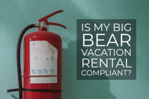 Big Bear Vacation Rental Compliant